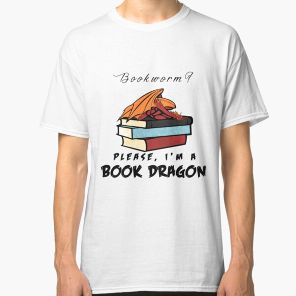 Bookworm? Please, I'm a book dragon. Classic T-Shirt