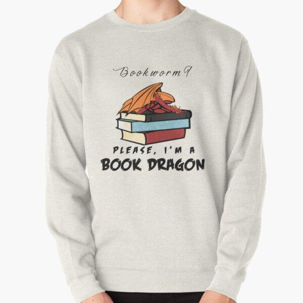 Bookworm? Please, I'm a book dragon. Pullover Sweatshirt