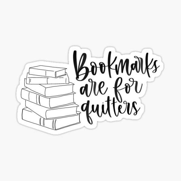 Bookmarks Are For Quitters Quote Sticker