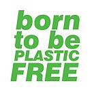 Born To Be Plastic Free in Green by Meltingpanda