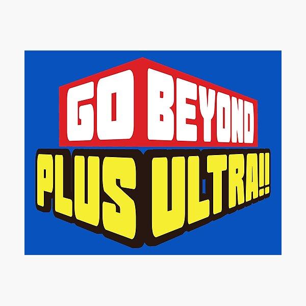Go Beyond! Plus Ultra! Photographic Print