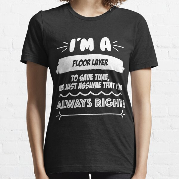 Floor Layer Job Gift for every Floor Layer Funny Slogan Hobby Work Worker Fun Essential T-Shirt