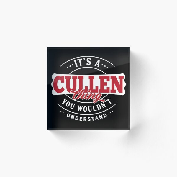 It's a CULLEN Thing You Wouldn't Understand T-Shirt & Merchandise Acrylic Block