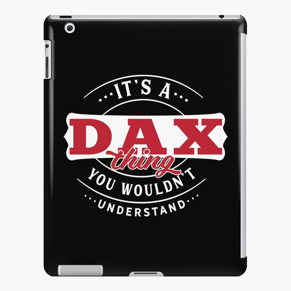 It's a DAX Thing You Wouldn't Understand T-Shirt & Merchandise iPad Case & Skin