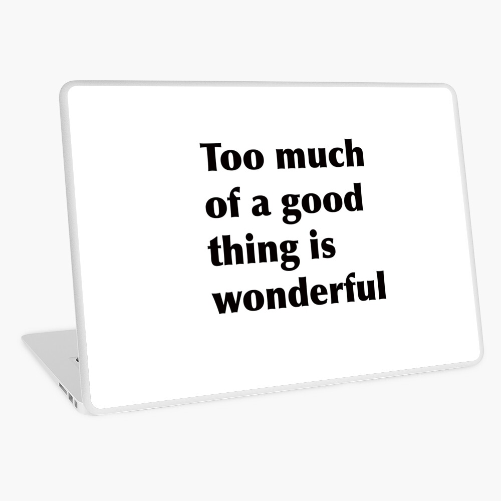 Too much of a good thing is wonderful Laptop Skin