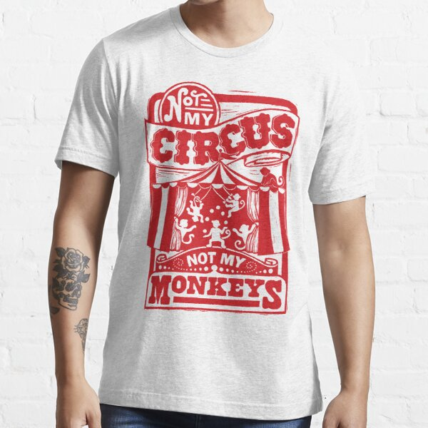 Not My Circus, Not my Monkeys Essential T-Shirt