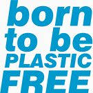Born To Be Plastic Free in Blue by Meltingpanda