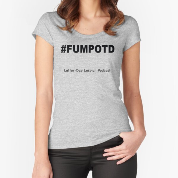 Latter-Day Lesbian Podcast: FUMPOTD (effed up Mormon phrase of the day)  Fitted Scoop T-Shirt
