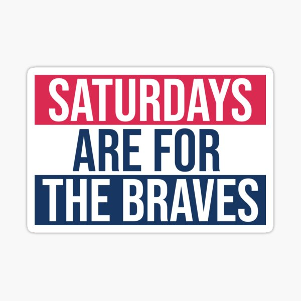 Saturdays Are For The Braves Sticker
