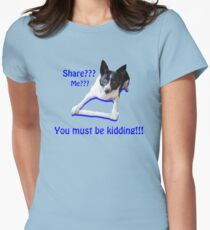 Share? Me? You must be kidding!! Women's Fitted T-Shirt