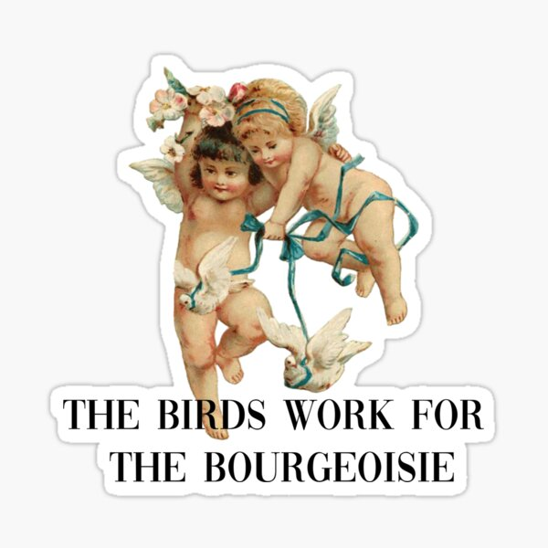 The Birds Work For The Bourgeoise Meme With Angels Sticker