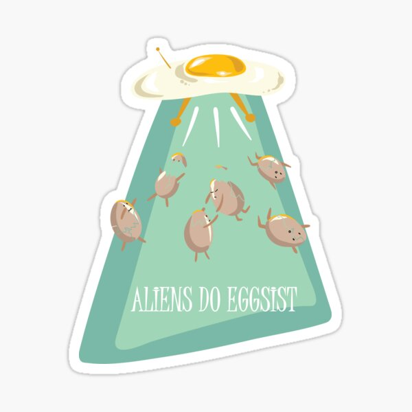 Aliens do eggsist Sticker