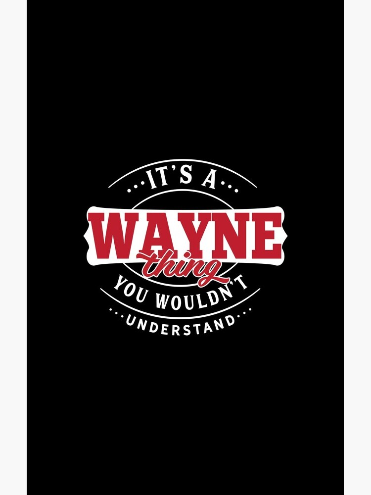 It's a WAYNE Thing You Wouldn't Understand T-Shirt & Merchandise by wantneedlove