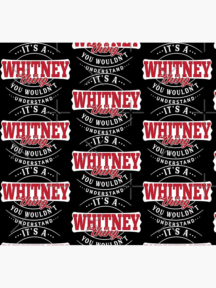 It's a WHITNEY Thing You Wouldn't Understand T-Shirt & Merchandise by wantneedlove