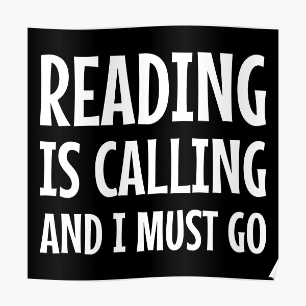 Reading Is Calling And I Must Go  Poster