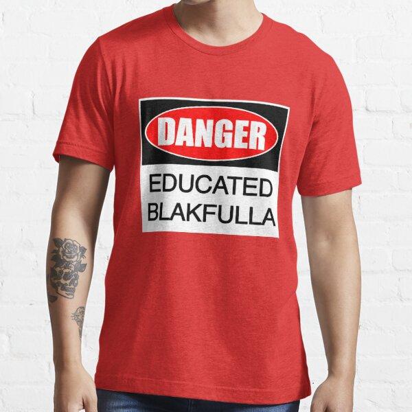 DANGER educated Blakfulla ii [-0-] Essential T-Shirt