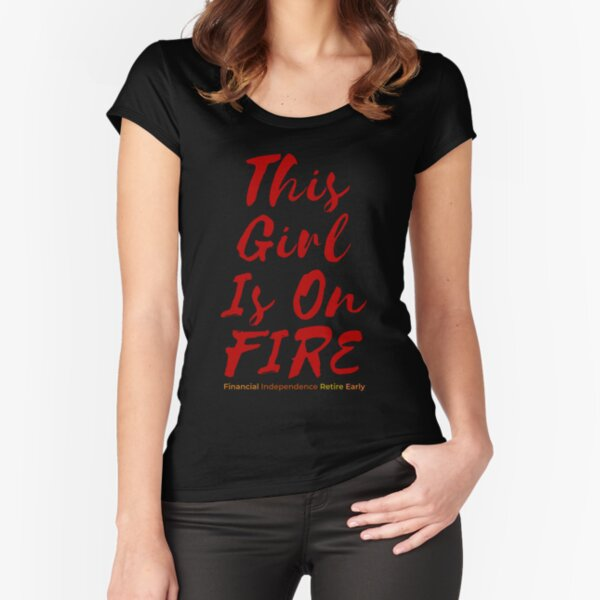 This Girl is on FIRE Fitted Scoop T-Shirt
