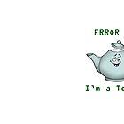 Error 418 - I'm a teapot, karen-anne geddes by puzzledcellist