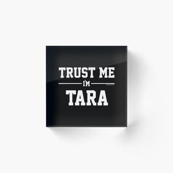 Trust Me Im TARA. Cool Gift Idea For Friends Acrylic Block
