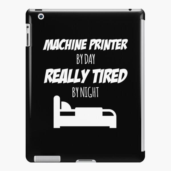 Machine Printer Job Fun Gift for every Machine Printer Funny Slogan Hobby Work Worker iPad Snap Case