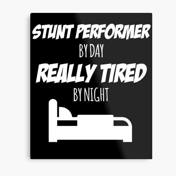 Stunt Performer Job Fun Gift for every Stunt Performer Funny Slogan Hobby Work Worker Metal Print