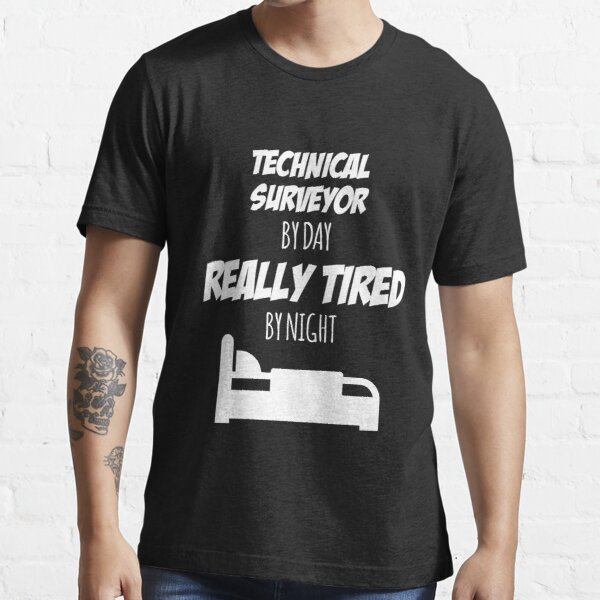 Technical Surveyor Job Fun Gift for every Technical Surveyor Funny Slogan Hobby Work Worker Essential T-Shirt