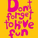 Don't Forget To Have Fun | Pink on Yellow | Motivational Typography by Menega  Sabidussi