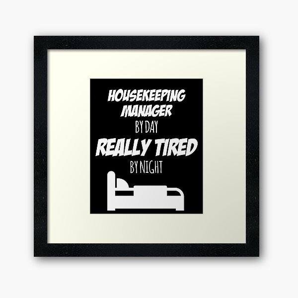 Housekeeping Manager Job Fun Gift for every Housekeeping Manager Funny Slogan Hobby Work Worker Framed Art Print