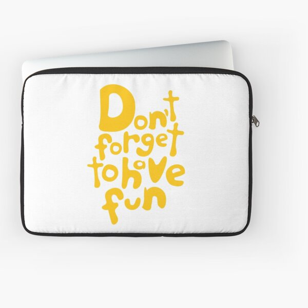 Don't Forget To Have Fun | Sunny Yellow on White | Motivational Typography Laptop Sleeve