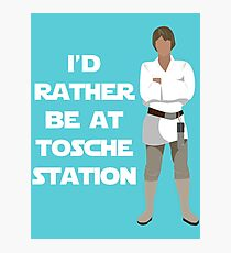I'd Rather be at Tosche Station Photographic Print