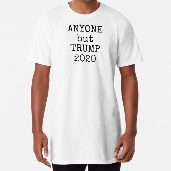 ANYONE BUT TRUMP 2020 in Black Lettering Long T-Shirt