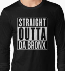 STRAIGHT OUTTA DA BRONX Long Sleeve T-Shirt