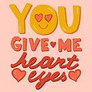 You Give Me Heart Eyes by doodlebymeg