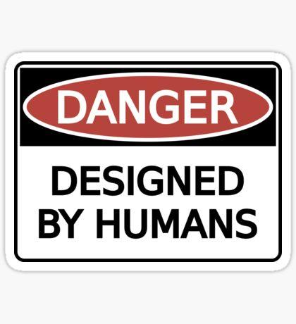 Danger: Designed by Humans Sticker