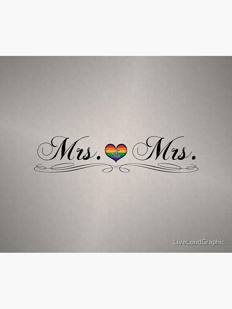 Mrs. & Mrs. Lesbian Design by LiveLoudGraphic