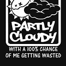 «FUNNY T SHIRT PARTLY CLOUDY 100% GETTING WASTED GIFT DRUGS DRINKING» de goplak79