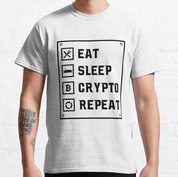 Essen, schlafen, Krypto und wiederhole alles Classic T-Shirt
