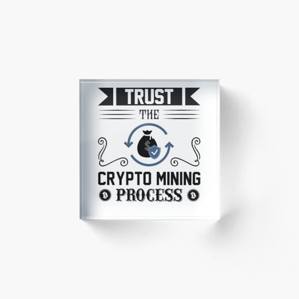 Vertraue dem Krypto Mining Prozess Acrylblock