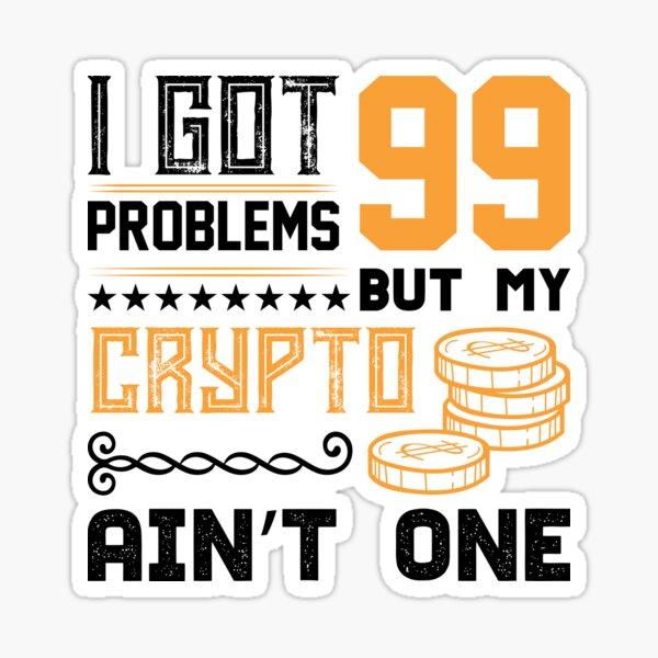 Ich habe 99 Probleme, aber Krypto ist keines davon Sticker