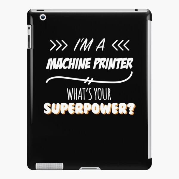Machine Printer Funny Superpower Slogan Gift for every Machine Printer Funny Slogan Hobby Work Worker iPad Snap Case