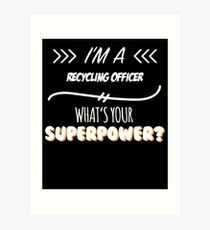 Recycling Officer Funny Superpower Slogan Gift for every Recycling Officer Funny Slogan Hobby Work Worker Art Print