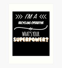Recycling Operative Funny Superpower Slogan Gift for every Recycling Operative Funny Slogan Hobby Work Worker Art Print