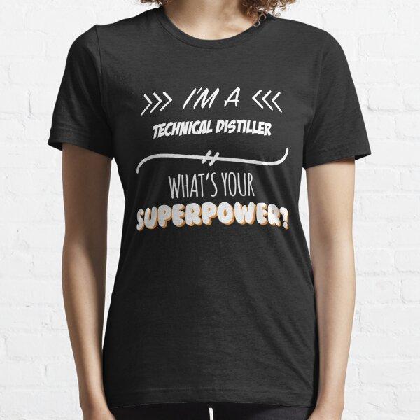 Technical Distiller Funny Superpower Slogan Gift for every Technical Distiller Funny Slogan Hobby Work Worker Essential T-Shirt