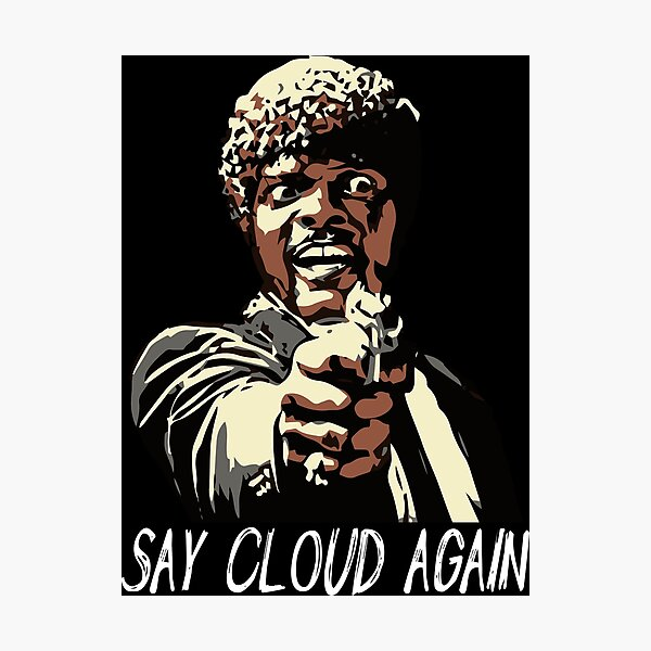SAY CLOUD AGAIN Photographic Print