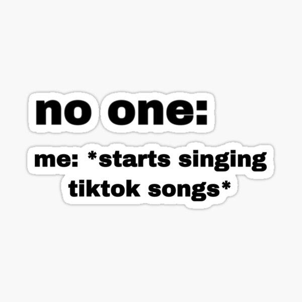 no one: me: tiktoks Sticker
