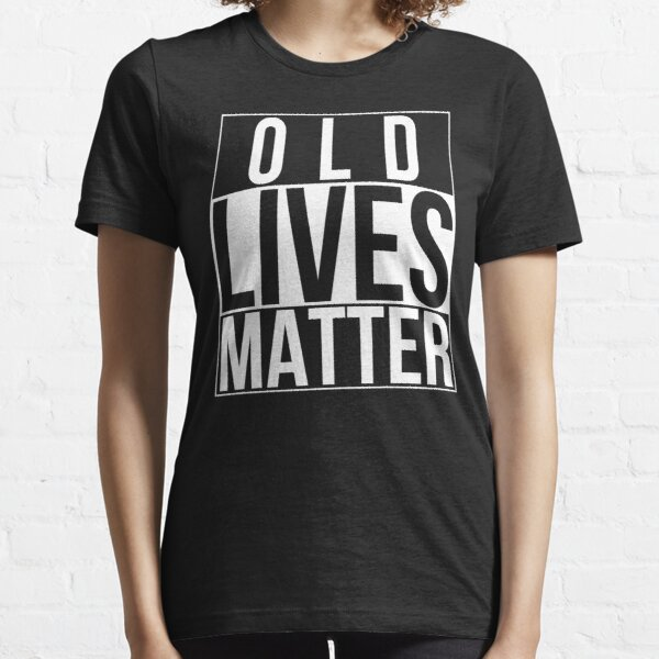 Old Lives Matter Funny 40th 50th 60th 70th Birthday Seniors Essential T-Shirt