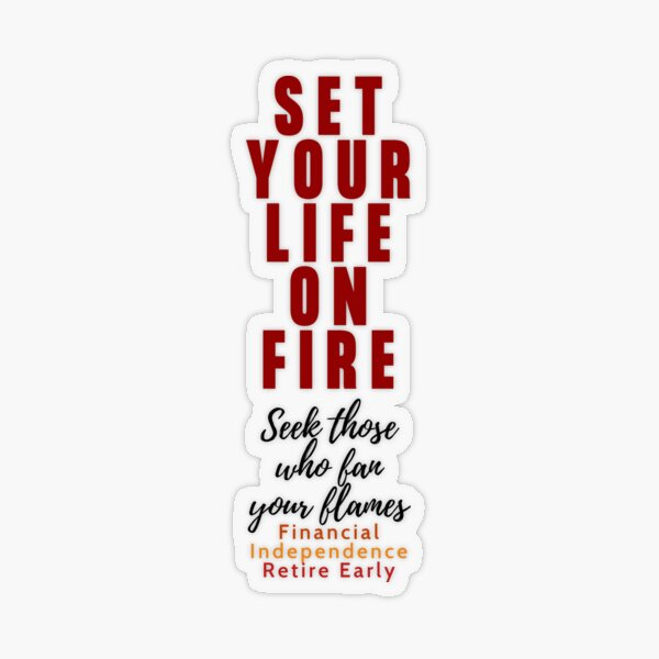 Set your life on FIRE Transparent Sticker