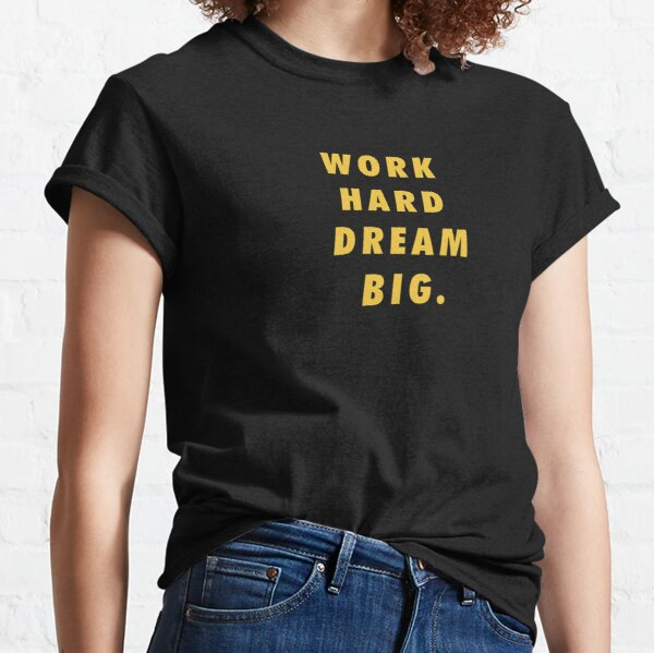 Work Hard Dream Big Words Of Encouragement Classic T-Shirt