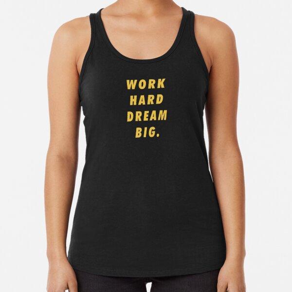 Work Hard Dream Big Words Of Encouragement Racerback Tank Top