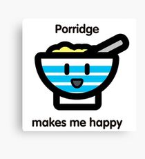 Porridge makes me happy Canvas Print